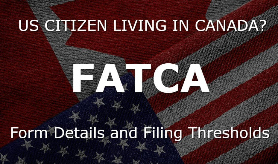 FATCA US Citizens in Canada Forms Details and Filing Thresholds