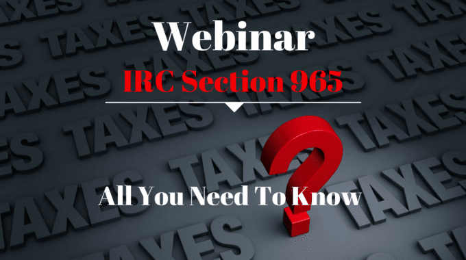 The Fallacy Of Tax Deferral – All You Need To Know About The Section 965 Transition Tax!