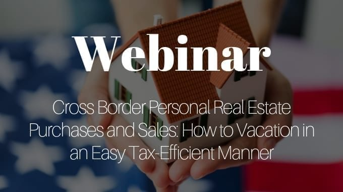 Cross Border Personal Real Estate Purchases And Sales: How To Vacation In An Easy Tax-Efficient Manner