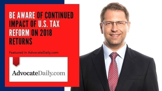 Alex Manasuev Featured In AdvocateDaily.com – Be Aware Of Continued Impact Of U.S. Tax Reform On 2018 Returns