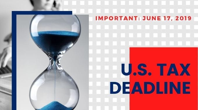 Important: June 17, 2019 U.S. Tax Filing Deadline