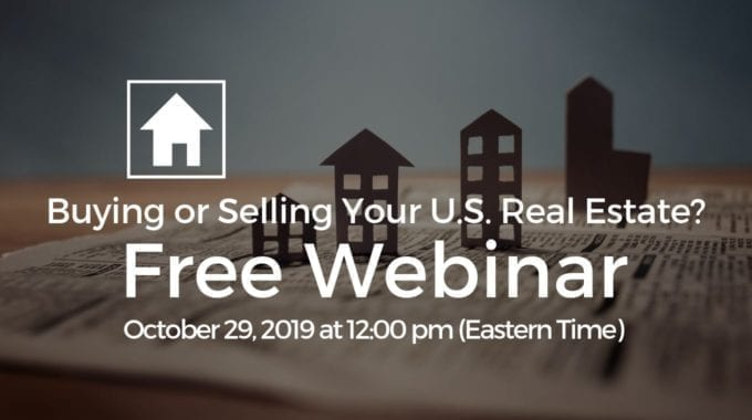 Buying Or Selling Your U.S. Real Estate? Have You Covered All Cross-Border Tax Issues?