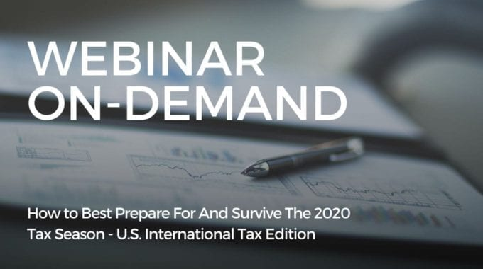 How To Best Prepare For And Survive The 2020 Tax Season – U.S. International Tax Edition