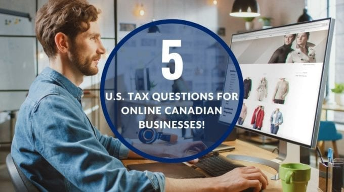 5 Important U.S. Tax Questions For Online Canadian Businesses!