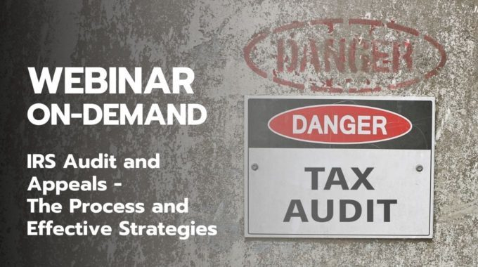 IRS Audit And Appeals -The Process And Effective Defense Strategies