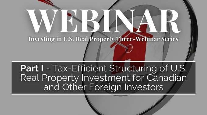 Tax-Efficient Structuring of U.S. Real Property Investment for Canadian and Other Foreign Investors