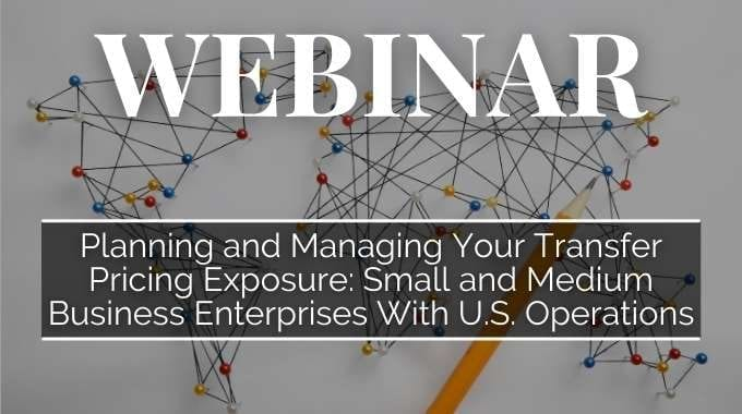 Planning And Managing Your Transfer Pricing Exposure: Small And Medium Business Enterprises With U.S. Operations