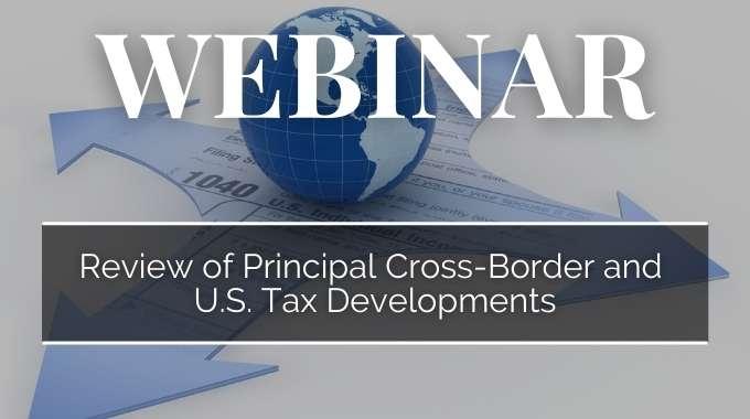 Review Of Principal Cross-Border And U.S. Tax Developments