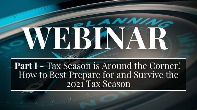 [Part 1] Tax Season Is Around The Corner! How To Best Prepare For And Survive The 2021 Tax Season – Planning Is The Key! U.S. International Tax Edition.