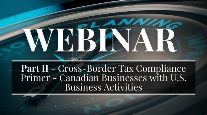Cross-Border Tax Compliance Primer - Canadian Businesses With U.S. Business Activities
