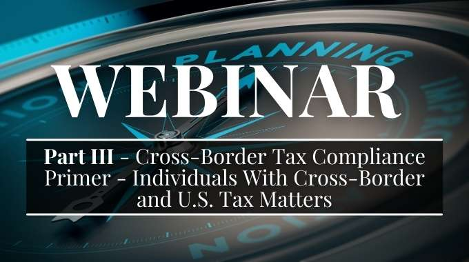 Cross-Border Tax Compliance Primer - Individuals With Cross-Border and U.S. Tax Matters